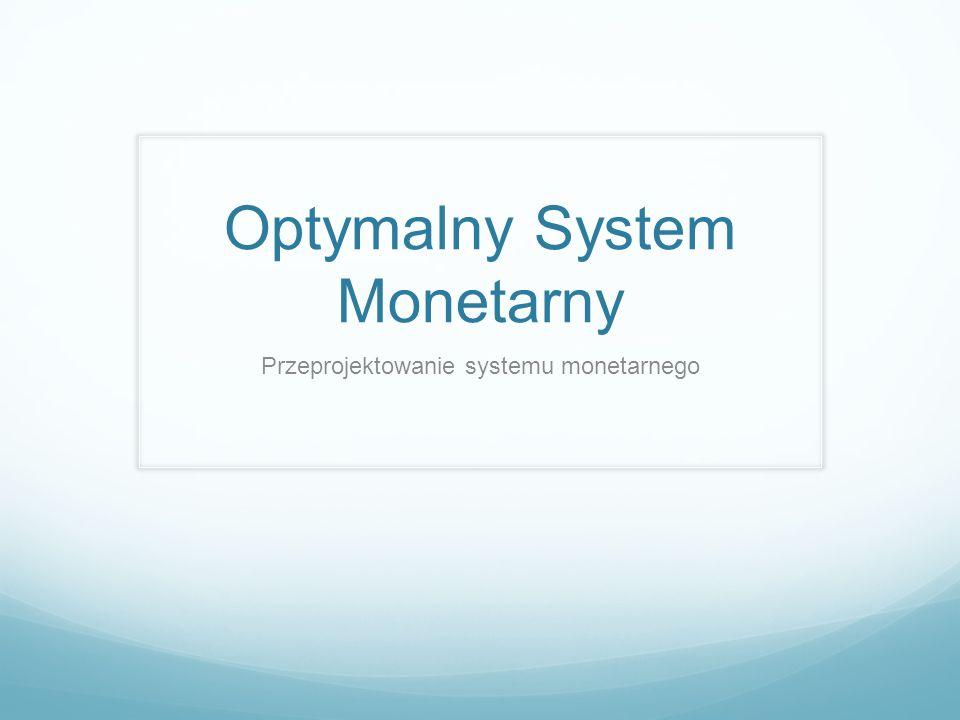 Optymalny System Monetarny Przeprojektowanie systemu monetarnego
