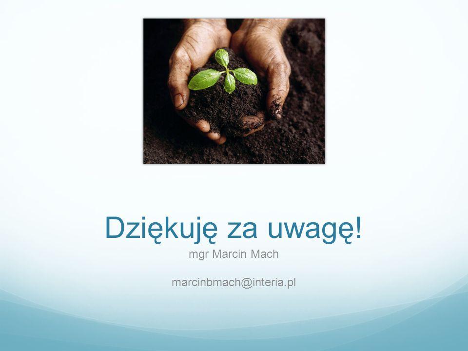 Dziękuję za uwagę! mgr Marcin Mach marcinbmach@interia.pl