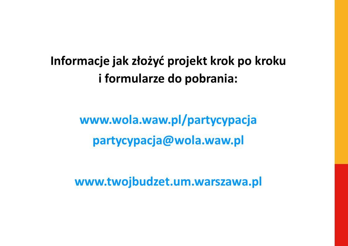 Informacje jak złożyć projekt krok po kroku i formularze do pobrania: www.wola.waw.pl/partycypacja partycypacja@wola.waw.pl www.twojbudzet.um.warszawa