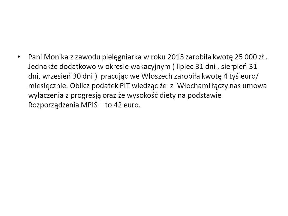 Pani Monika z zawodu pielęgniarka w roku 2013 zarobiła kwotę 25 000 zł.