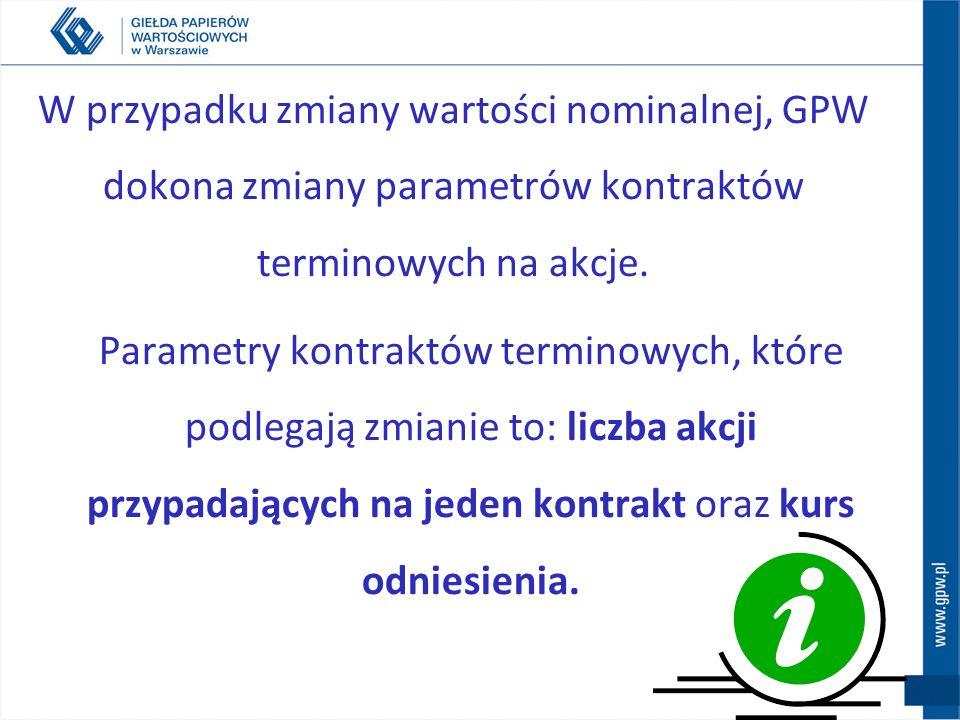 W przypadku zmiany wartości nominalnej, GPW dokona zmiany parametrów kontraktów terminowych na akcje.