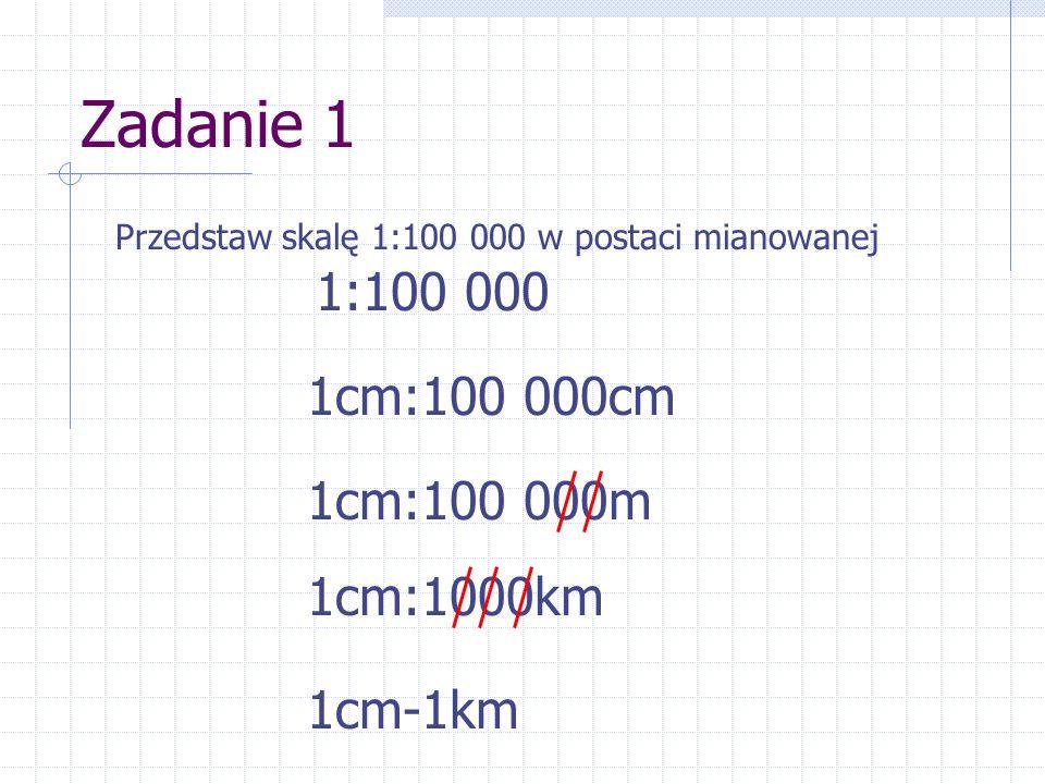 Zadanie 2 Przedstaw skalę 1:50 000 w postaci mianowanej 1:50 000 1cm:50 000cm 1cm:50 000m 1cm-500m