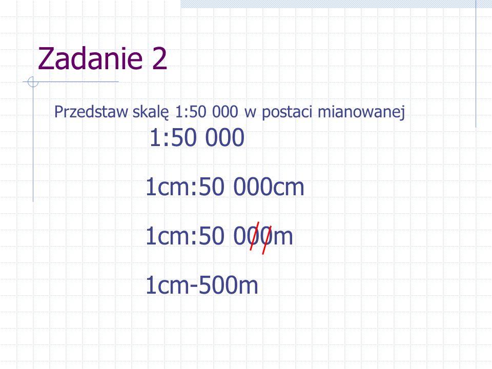 Zadanie 3 Odległość pomiędzy punktem A i B na mapie w skali 1:250 000 wynosi 6 cm.