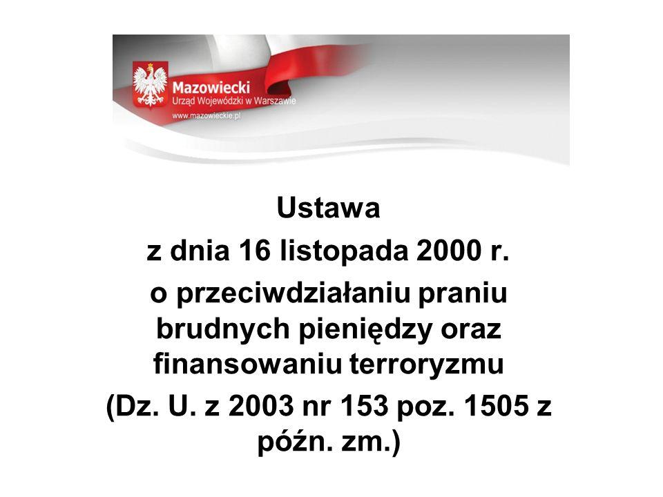 Ustawa z dnia 16 listopada 2000 r. o przeciwdziałaniu praniu brudnych pieniędzy oraz finansowaniu terroryzmu (Dz. U. z 2003 nr 153 poz. 1505 z późn. z