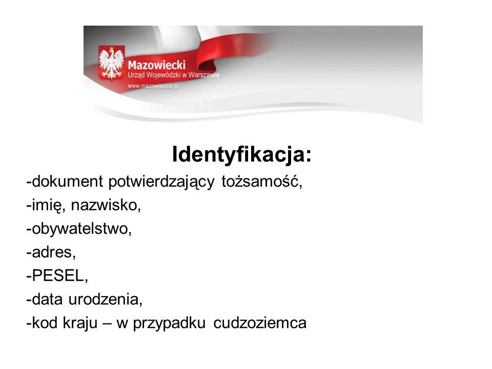 Identyfikacja: -dokument potwierdzający tożsamość, -imię, nazwisko, -obywatelstwo, -adres, -PESEL, -data urodzenia, -kod kraju – w przypadku cudzoziem