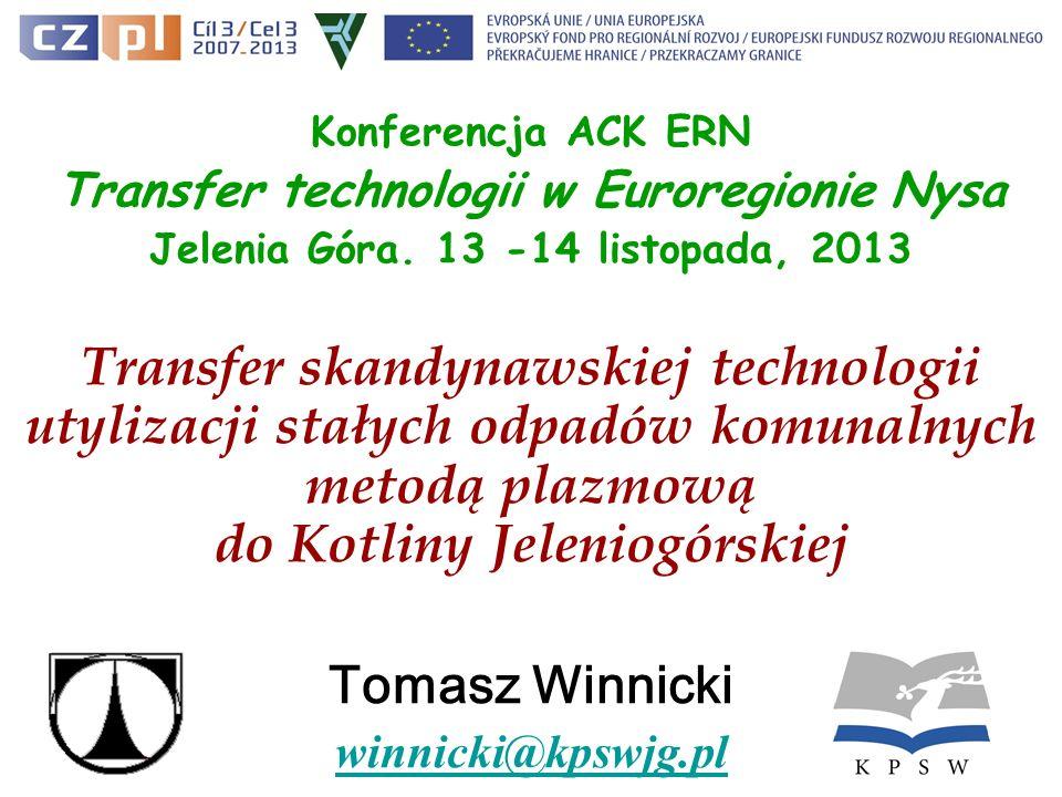 Konferencja ACK ERN Transfer technologii w Euroregionie Nysa Jelenia Góra. 13 -14 listopada, 2013 Transfer skandynawskiej technologii utylizacji stały
