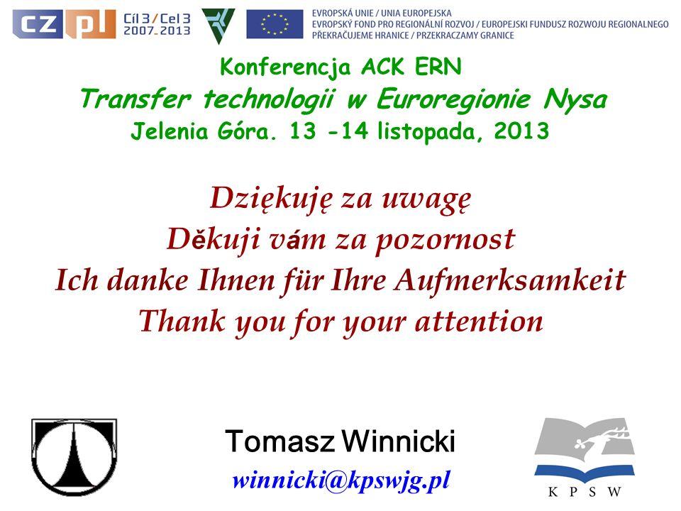 Konferencja ACK ERN Transfer technologii w Euroregionie Nysa Jelenia Góra. 13 -14 listopada, 2013 Dziękuję za uwagę D ě kuji v á m za pozornost Ich da