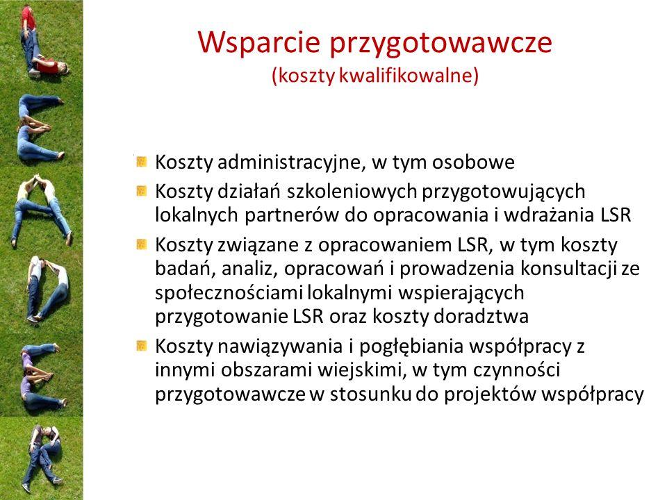 Wsparcie przygotowawcze (koszty kwalifikowalne) Koszty administracyjne, w tym osobowe Koszty działań szkoleniowych przygotowujących lokalnych partneró