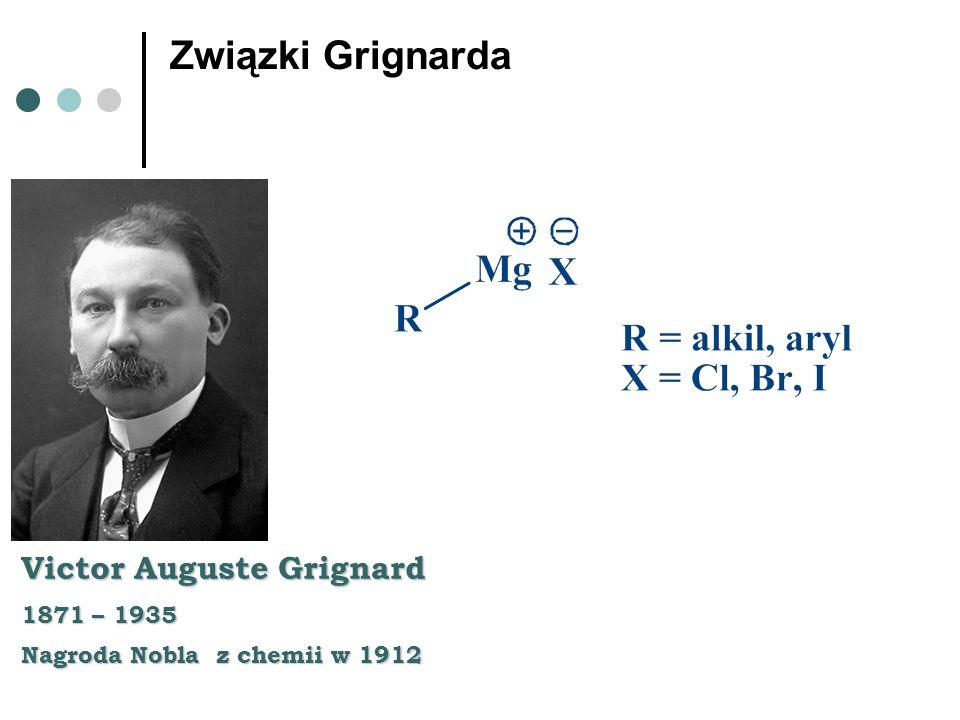 Związki Grignarda Victor Auguste Grignard 1871 – 1935 Nagroda Nobla z chemii w 1912
