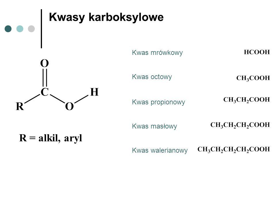 Kwasy karboksylowe R = alkil, aryl Kwas mrówkowy Kwas octowy Kwas propionowy Kwas masłowy Kwas walerianowy