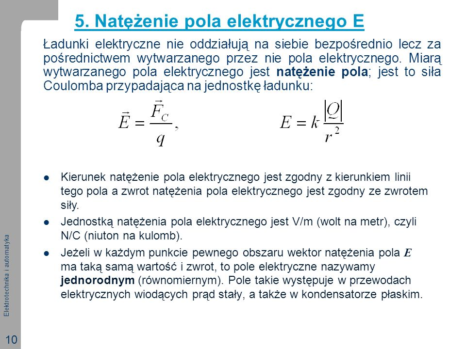 Elektrotechnika i automatyka 10 Ładunki elektryczne nie oddziałują na siebie bezpośrednio lecz za pośrednictwem wytwarzanego przez nie pola elektryczn