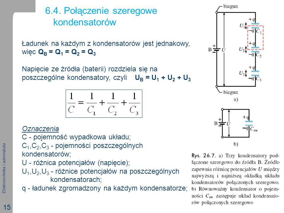 Elektrotechnika i automatyka 15 6.4. Połączenie szeregowe kondensatorów Ładunek na każdym z kondensatorów jest jednakowy, więc Q B = Q 1 = Q 2 = Q 3 N
