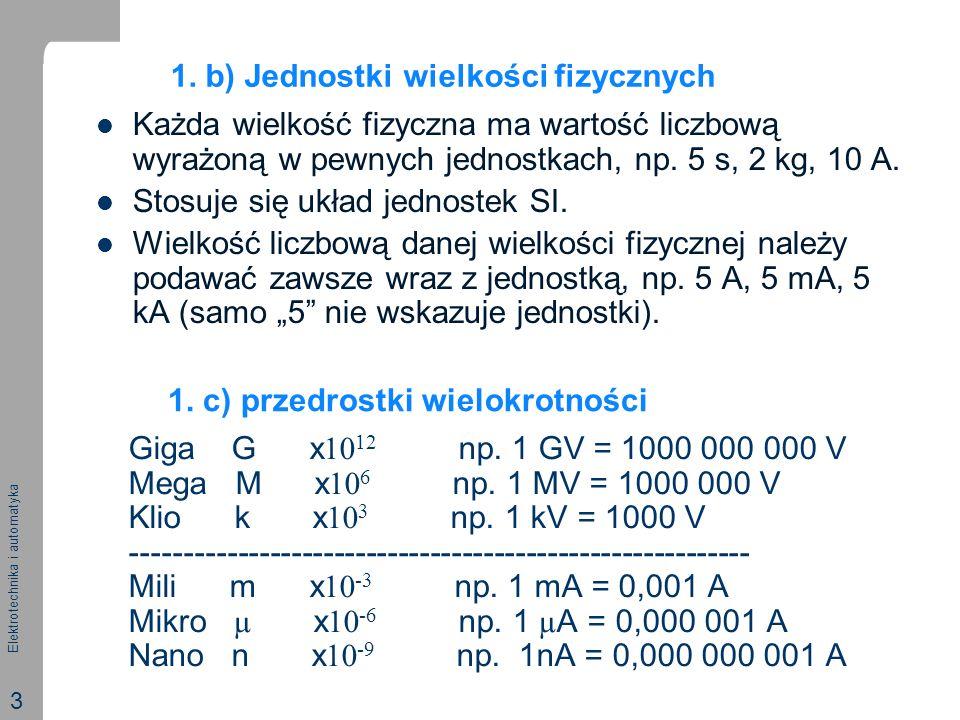 Elektrotechnika i automatyka 3 1. c) przedrostki wielokrotności Każda wielkość fizyczna ma wartość liczbową wyrażoną w pewnych jednostkach, np. 5 s, 2