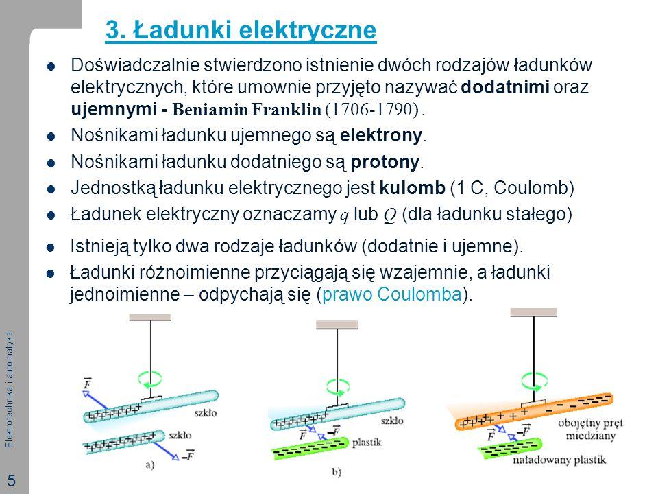 Elektrotechnika i automatyka 5 3. Ładunki elektryczne Doświadczalnie stwierdzono istnienie dwóch rodzajów ładunków elektrycznych, które umownie przyję