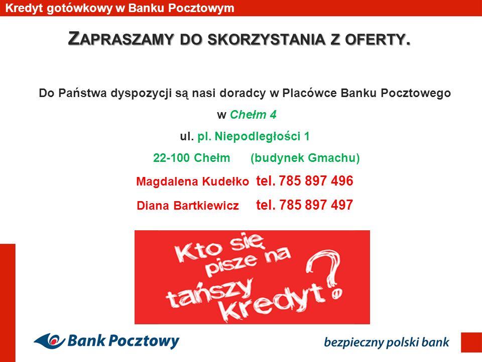 Kredyt gotówkowy w Banku Pocztowym Do Państwa dyspozycji są nasi doradcy w Placówce Banku Pocztowego w Chełm 4 ul. pl. Niepodległości 1 22-100 Chełm (