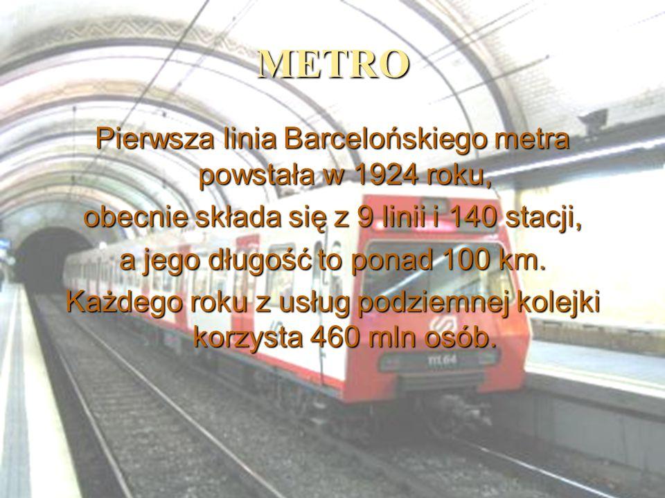 METRO Pierwsza linia Barcelońskiego metra powstała w 1924 roku, obecnie składa się z 9 linii i 140 stacji, a jego długość to ponad 100 km. Każdego rok