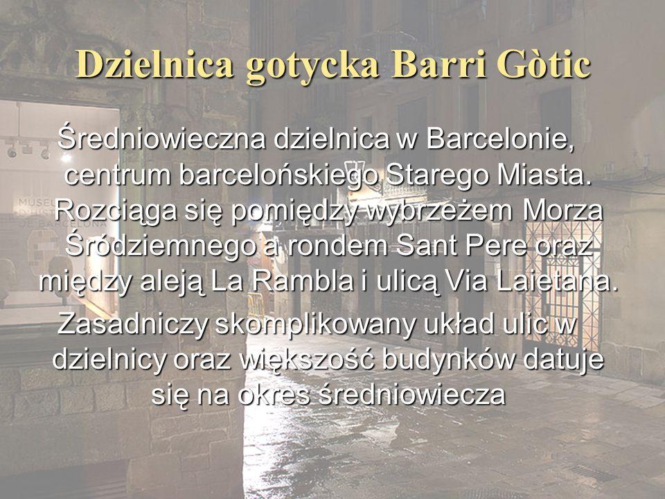 Dzielnica gotycka Barri Gòtic Średniowieczna dzielnica w Barcelonie, centrum barcelońskiego Starego Miasta. Rozciąga się pomiędzy wybrzeżem Morza Śród