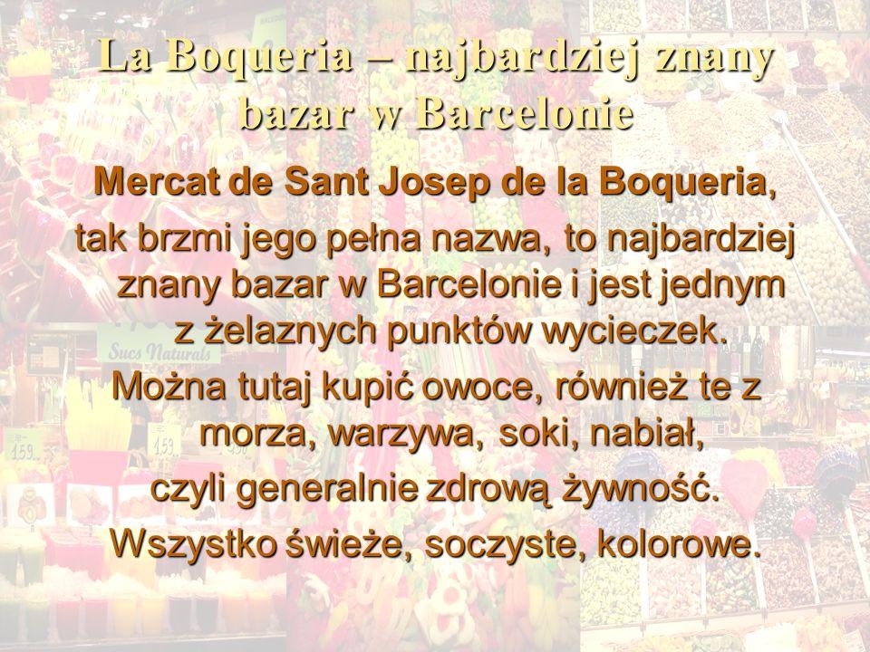 La Boqueria – najbardziej znany bazar w Barcelonie Mercat de Sant Josep de la Boqueria, tak brzmi jego pełna nazwa, to najbardziej znany bazar w Barce