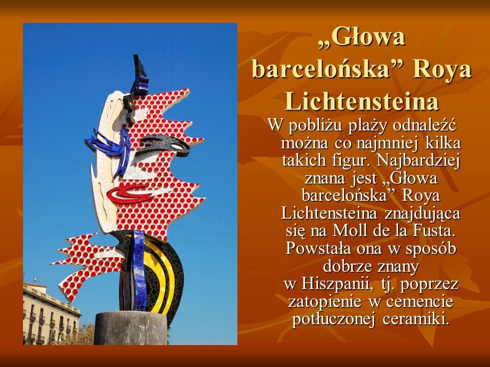 Głowa barcelońska Roya Lichtensteina W pobliżu plaży odnaleźć można co najmniej kilka takich figur. Najbardziej znana jest Głowa barcelońska Roya Lich