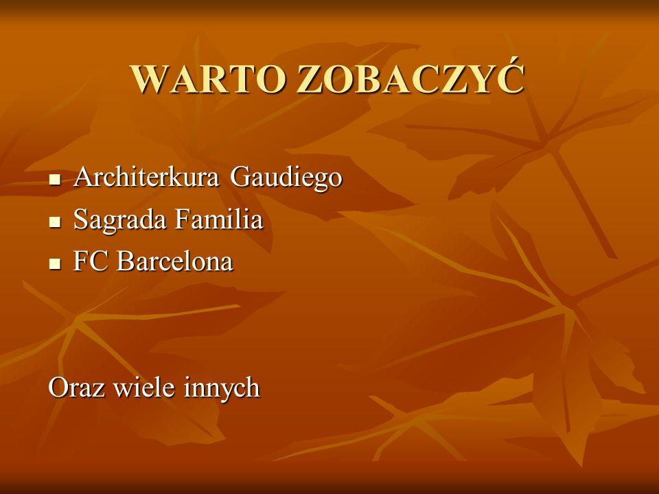WARTO ZOBACZYĆ Architerkura Gaudiego Architerkura Gaudiego Sagrada Familia Sagrada Familia FC Barcelona FC Barcelona Oraz wiele innych