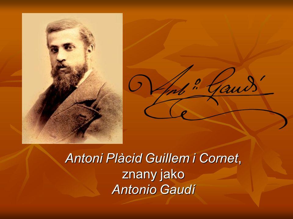 Antoni Plàcid Guillem i Cornet, znany jako Antonio Gaudí