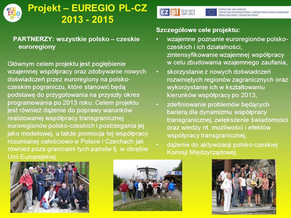 Projekt – EUREGIO PL-CZ 2013 - 2015 PARTNERZY: wszystkie polsko – czeskie euroregiony Głównym celem projektu jest pogłębienie wzajemnej współpracy ora