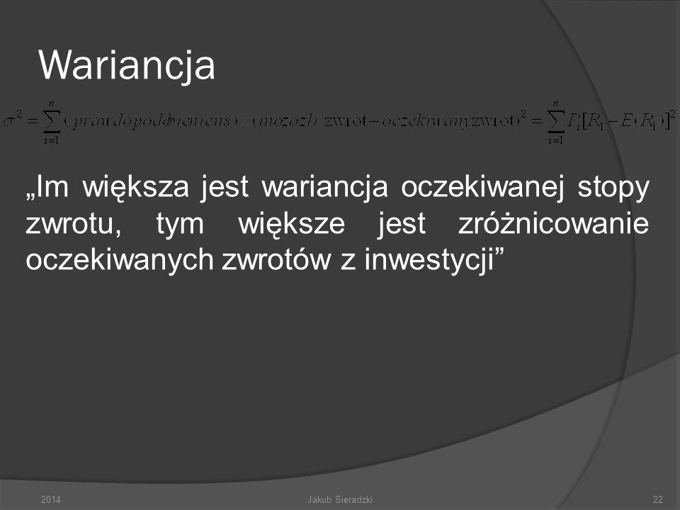Wariancja 2014Jakub Sieradzki22 Im większa jest wariancja oczekiwanej stopy zwrotu, tym większe jest zróżnicowanie oczekiwanych zwrotów z inwestycji