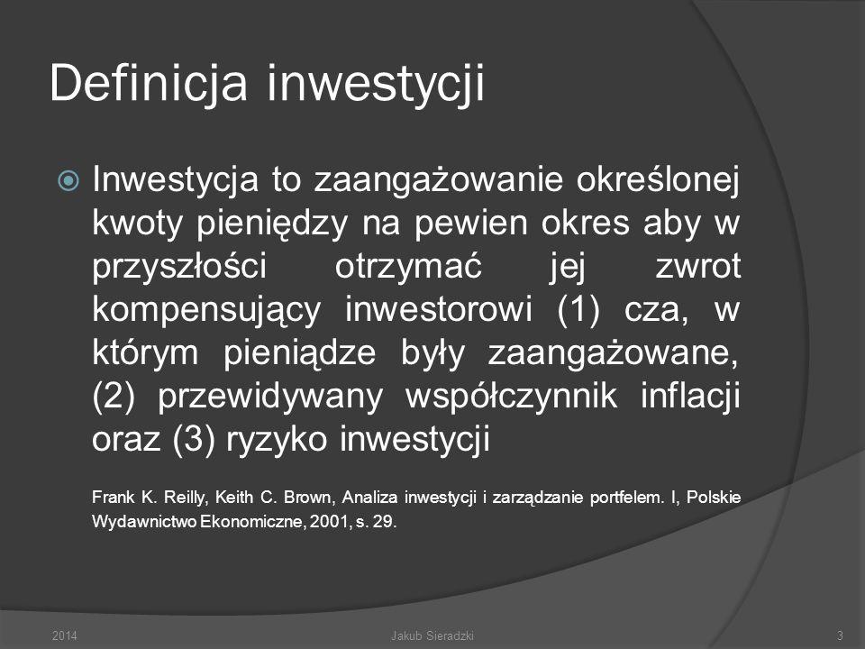 Definicja inwestycji Inwestycja to zaangażowanie określonej kwoty pieniędzy na pewien okres aby w przyszłości otrzymać jej zwrot kompensujący inwestorowi (1) cza, w którym pieniądze były zaangażowane, (2) przewidywany współczynnik inflacji oraz (3) ryzyko inwestycji Frank K.