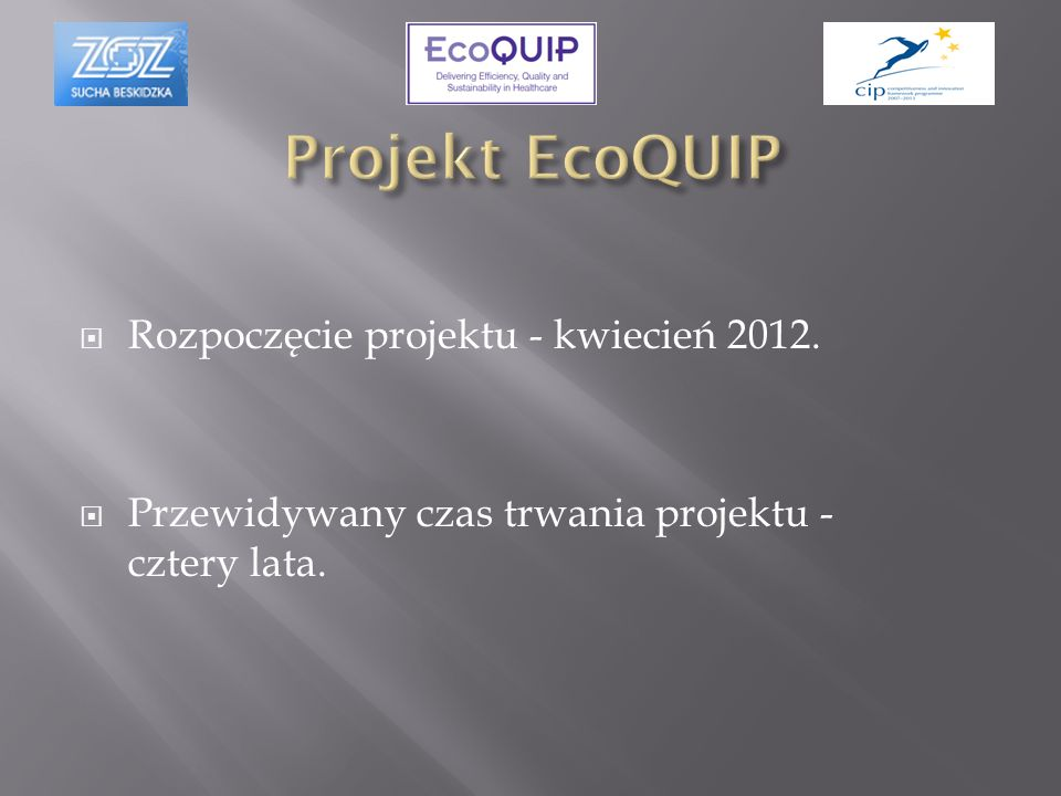 Rozpoczęcie projektu - kwiecień 2012. Przewidywany czas trwania projektu - cztery lata.