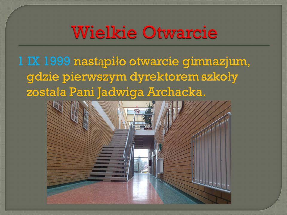 1 IX 1999 nast ą pi ł o otwarcie gimnazjum, gdzie pierwszym dyrektorem szko ł y zosta ł a Pani Jadwiga Archacka.