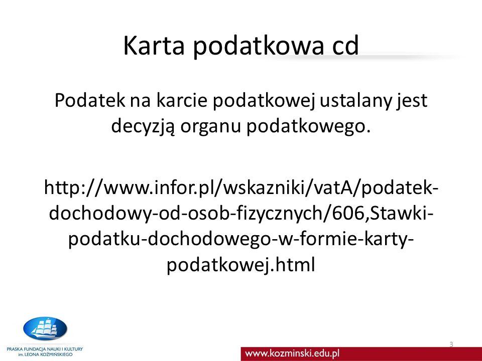 Karta podatkowa cd Podatek na karcie podatkowej ustalany jest decyzją organu podatkowego. http://www.infor.pl/wskazniki/vatA/podatek- dochodowy-od-oso