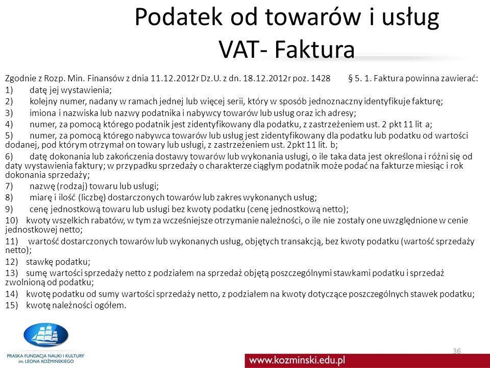 Podatek od towarów i usług VAT- Faktura Zgodnie z Rozp. Min. Finansów z dnia 11.12.2012r Dz.U. z dn. 18.12.2012r poz. 1428§ 5. 1. Faktura powinna zawi