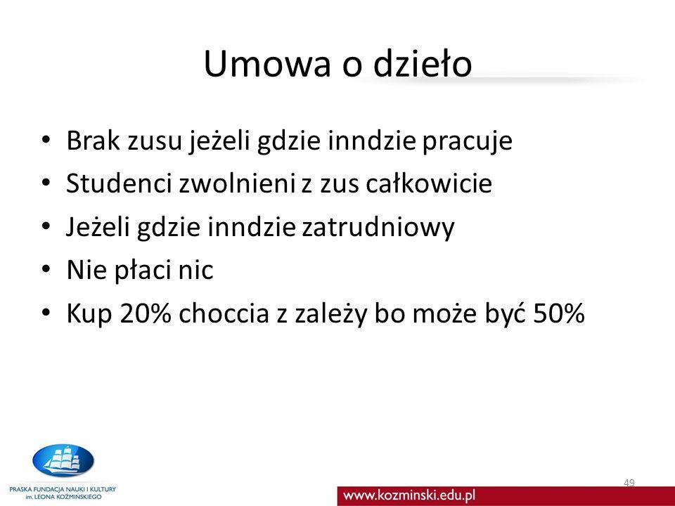 Umowa o dzieło Brak zusu jeżeli gdzie inndzie pracuje Studenci zwolnieni z zus całkowicie Jeżeli gdzie inndzie zatrudniowy Nie płaci nic Kup 20% choccia z zależy bo może być 50% 49