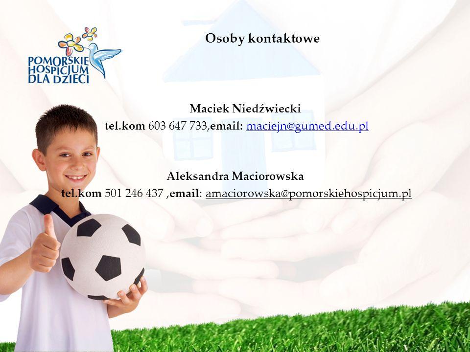 Osoby kontaktowe Maciek Niedźwiecki tel.kom 603 647 733,email: maciejn@gumed.edu.plmaciejn@gumed.edu.pl Aleksandra Maciorowska tel.kom 501 246 437,ema