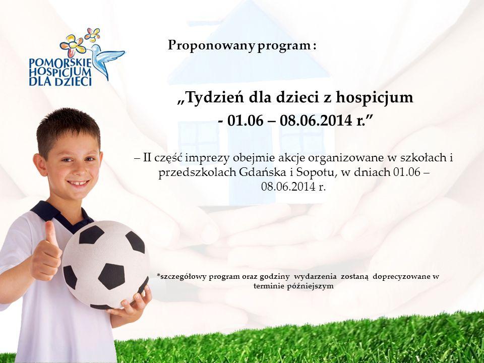 Proponowany program : Tydzień dla dzieci z hospicjum - 01.06 – 08.06.2014 r. – II część imprezy obejmie akcje organizowane w szkołach i przedszkolach