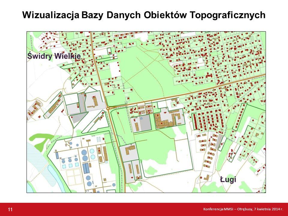 Wizualizacja Bazy Danych Obiektów Topograficznych 11 Konferencja MMSI – Otrębusy, 7 kwietnia 2014 r.