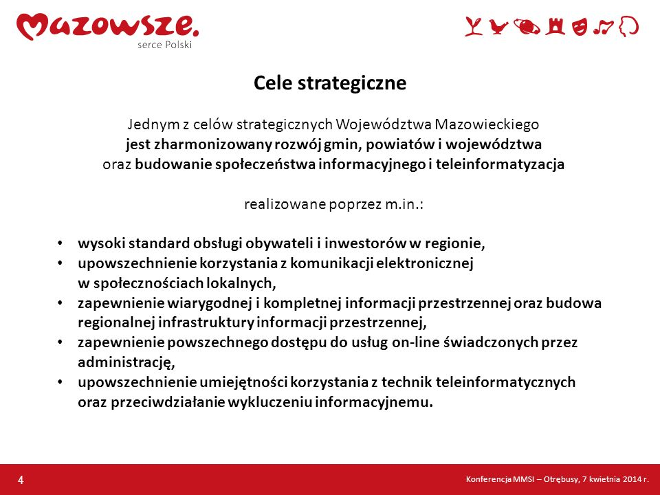4 Jednym z celów strategicznych Województwa Mazowieckiego jest zharmonizowany rozwój gmin, powiatów i województwa oraz budowanie społeczeństwa informa