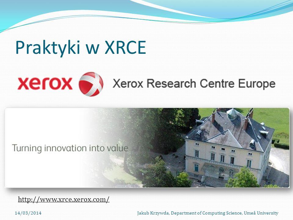 14/03/2014Jakub Krzywda, Department of Computing Science, Umeå University Praktyki w XRCE http://www.xrce.xerox.com/