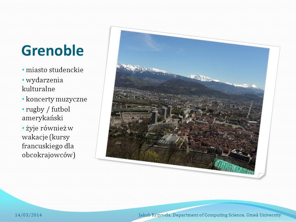 Grenoble miasto studenckie wydarzenia kulturalne koncerty muzyczne rugby / futbol amerykański żyje również w wakacje (kursy francuskiego dla obcokrajowców) 14/03/2014Jakub Krzywda, Department of Computing Science, Umeå University