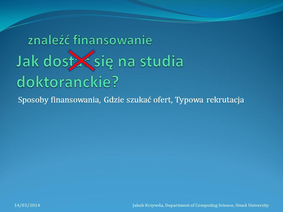 Sposoby finansowania, Gdzie szukać ofert, Typowa rekrutacja 14/03/2014Jakub Krzywda, Department of Computing Science, Umeå University