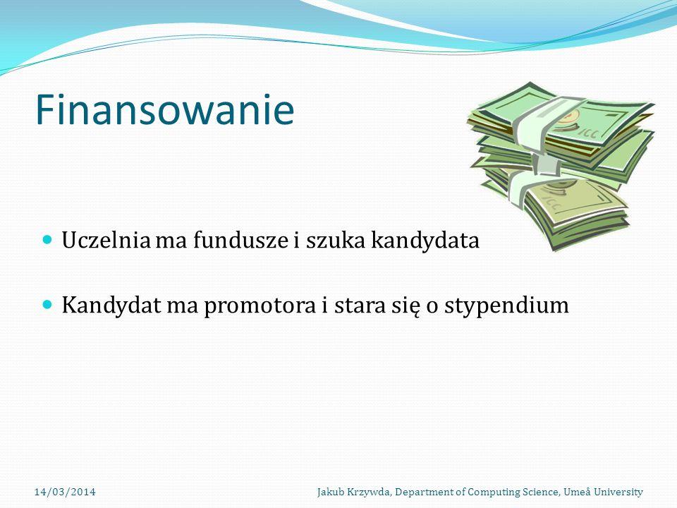 Finansowanie Uczelnia ma fundusze i szuka kandydata Kandydat ma promotora i stara się o stypendium 14/03/2014Jakub Krzywda, Department of Computing Science, Umeå University