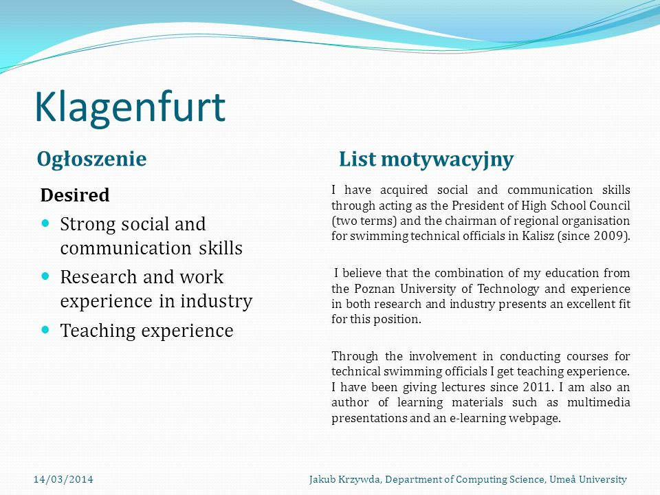 Klagenfurt Ogłoszenie List motywacyjny Desired Strong social and communication skills Research and work experience in industry Teaching experience I h