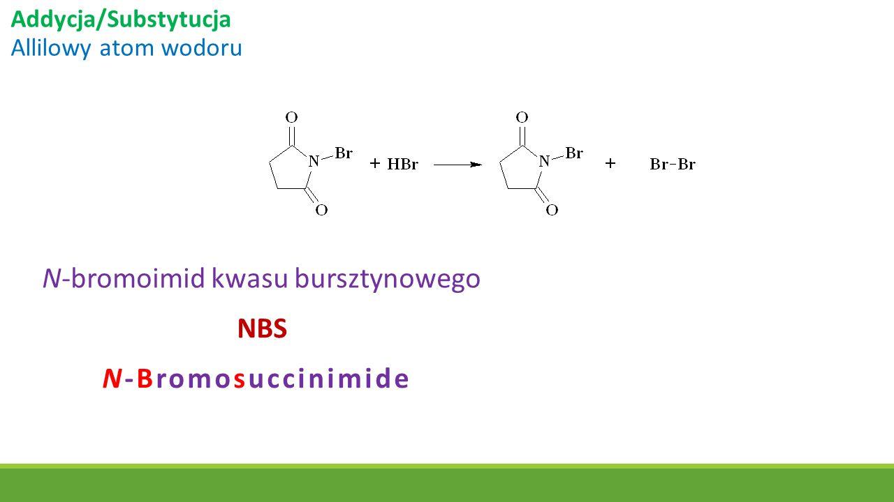Addycja/Substytucja Allilowy atom wodoru NBS N-bromoimid kwasu bursztynowego N-Bromosuccinimide