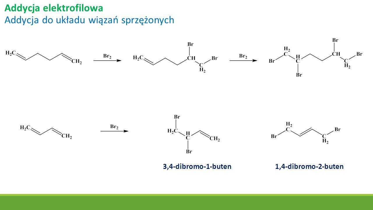 Addycja elektrofilowa Addycja do układu wiązań sprzężonych 3,4-dibromo-1-buten1,4-dibromo-2-buten