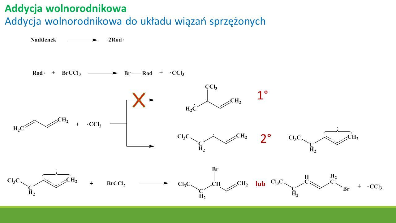 Addycja wolnorodnikowa Addycja wolnorodnikowa do układu wiązań sprzężonych 1° 2° BrCCl 3 + + lub