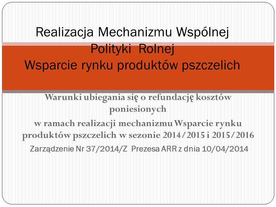 Warunki ubiegania si ę o refundacj ę kosztów poniesionych w ramach realizacji mechanizmu Wsparcie rynku produktów pszczelich w sezonie 2014/2015 i 201