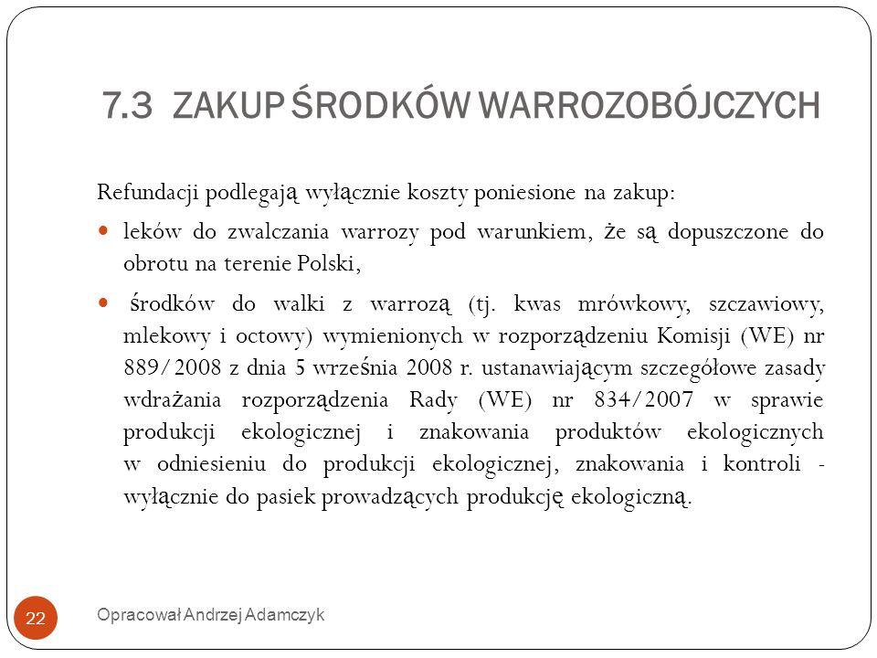 7.3 ZAKUP ŚRODKÓW WARROZOBÓJCZYCH Refundacji podlegaj ą wył ą cznie koszty poniesione na zakup: leków do zwalczania warrozy pod warunkiem, ż e s ą dop