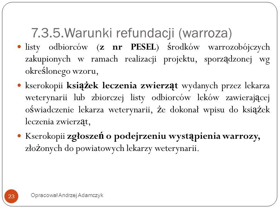 7.3.5.Warunki refundacji (warroza) listy odbiorców (z nr PESEL) ś rodków warrozobójczych zakupionych w ramach realizacji projektu, sporz ą dzonej wg o