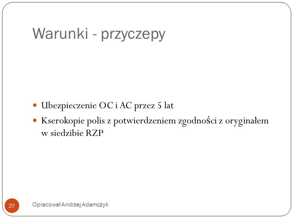 Warunki - przyczepy Ubezpieczenie OC i AC przez 5 lat Kserokopie polis z potwierdzeniem zgodno ś ci z oryginałem w siedzibie RZP 27 Opracował Andrzej