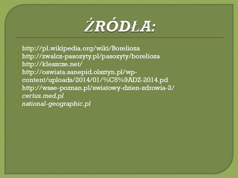 http://pl.wikipedia.org/wiki/Borelioza http://zwalcz-pasozyty.pl/pasozyty/borelioza http://kleszcze.net/ http://oswiata.sanepid.olsztyn.pl/wp- content